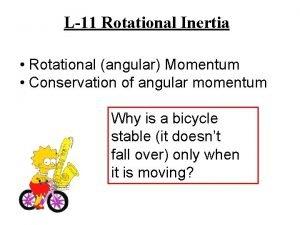L11 Rotational Inertia Rotational angular Momentum Conservation of