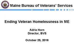 Maine Bureau of Veterans Services Ending Veteran Homelessness