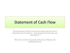 Statement of Cash Flow The Statement of Cash