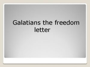 Galatians the freedom letter Gal 4 21 Tell
