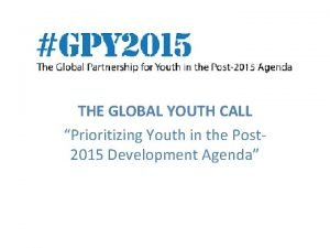THE GLOBAL YOUTH CALL Prioritizing Youth in the