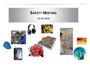 March 2015 SAFETY MEETING 19 03 2015 March
