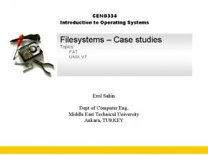 CENG 334 Introduction to Operating Systems Filesystems Case