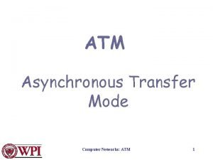 ATM Asynchronous Transfer Mode Computer Networks ATM 1