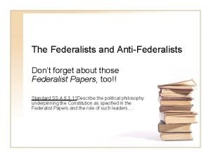 The Federalists and AntiFederalists Dont forget about those
