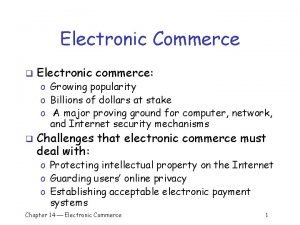 Electronic Commerce q Electronic commerce o Growing popularity