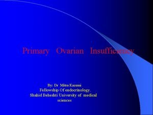 Primary Ovarian Insufficiency By Dr Mitra Kazemi Fellowship