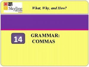 What Why and How 14 GRAMMAR COMMAS Commas