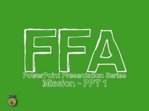 The FFA Mission FFA makes a positive difference