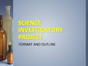 SCIENCE INVESTIGATORY PROJECT FORMAT AND OUTLINE SAMPLE OUTLINE
