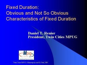 Fixed Duration Obvious and Not So Obvious Characteristics