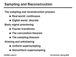 Sampling and Reconstruction The sampling and reconstruction process