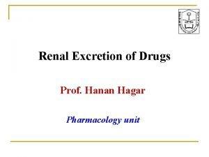 Renal Excretion of Drugs Prof Hanan Hagar Pharmacology