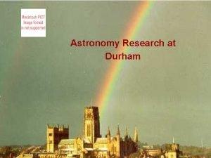 University of Durham Astronomy Research at Durham Institute