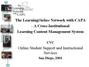 The Learning Online Network with CAPA A CrossInstitutional