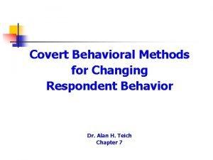 Covert Behavioral Methods for Changing Respondent Behavior Dr