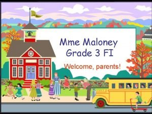 Mme Maloney Grade 3 FI Welcome parents Grade