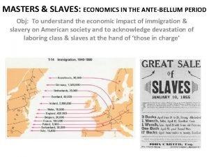 MASTERS SLAVES ECONOMICS IN THE ANTEBELLUM PERIOD Obj