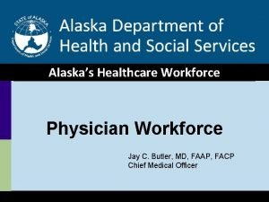 Alaskas Healthcare Workforce Physician Workforce Jay C Butler