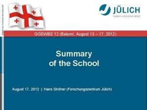 Mitglied der HelmholtzGemeinschaft GGSWBS 12 Batumi August 13