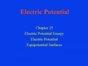 Electric Potential Chapter 25 Electric Potential Energy Electric
