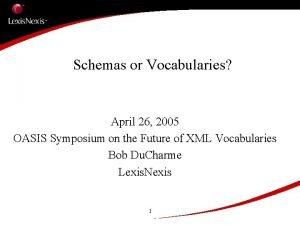 Schemas or Vocabularies April 26 2005 OASIS Symposium