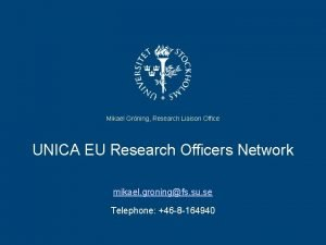 Mikael Grning Research Liaison Office UNICA EU Research
