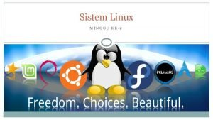 Sistem Linux MINGGU KE2 Sistem Linux Dasar Sistem