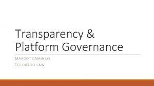 Transparency Platform Governance MARGOT KAMINSKI COLORADO LAW Transparency