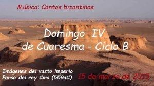 Msica Cantos bizantinos Domingo IV de Cuaresma Ciclo