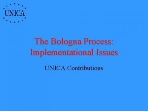 The Bologna Process Implementational Issues UNICA Contributions Major