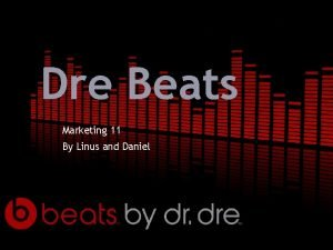 Dre Beats Marketing 11 By Linus and Daniel