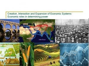 Creation Interaction and Expansion of Economic Systems Economic