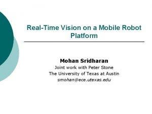 RealTime Vision on a Mobile Robot Platform Mohan