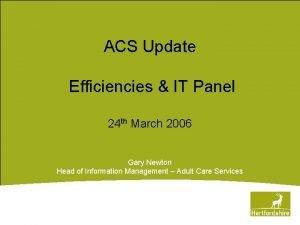 ACS Update Efficiencies IT Panel 24 th March