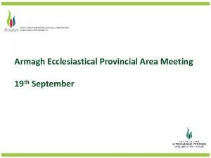 Armagh Ecclesiastical Provincial Area Meeting 19 th September