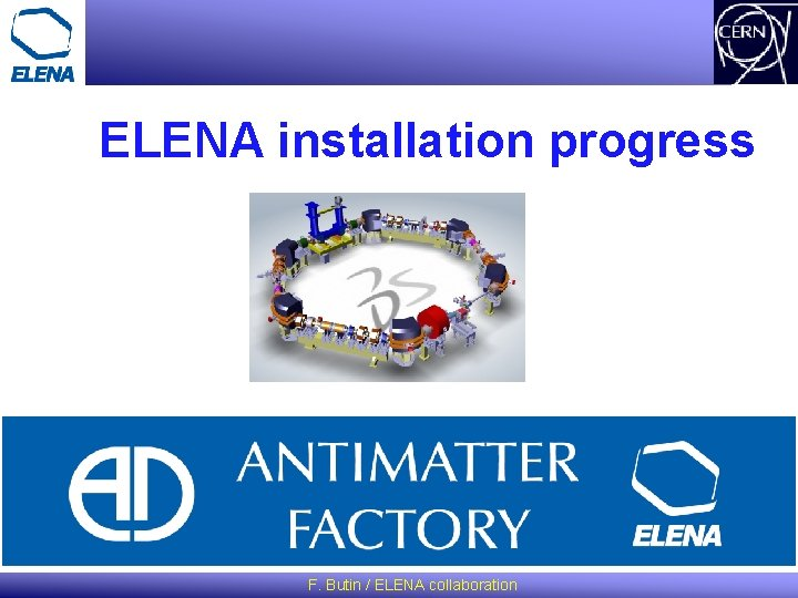 ELENA installation progress F Butin ELENA collaboration ELENA