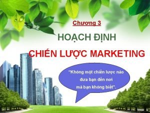 Chng 3 HOCH NH CHIN LC MARKETING Khng