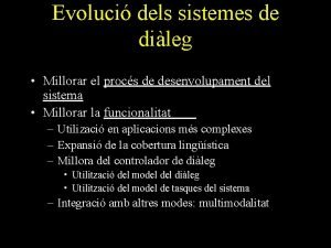 Evoluci dels sistemes de dileg Millorar el procs