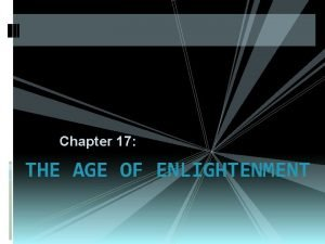 Chapter 17 THE AGE OF ENLIGHTENMENT The Enlightenment