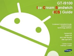 GTI 9100 Ice Cream Sandwich ICS Guide Customer