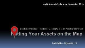 AMIA Annual Conference November 2013 Locational Metadata How