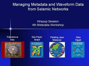 Managing Metadata and Waveform Data from Seismic Networks