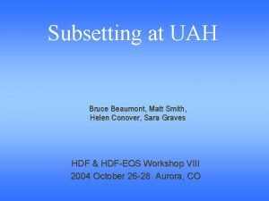 Subsetting at UAH Bruce Beaumont Matt Smith Helen