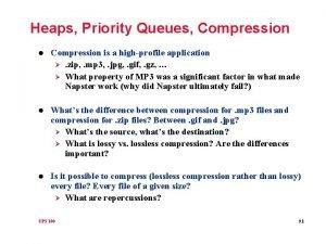 Heaps Priority Queues Compression l Compression is a