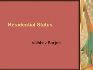 Residential Status Vaibhav Banjan Residence Individual An Individual