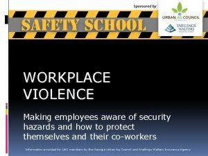 WORKPLACE VIOLENCE Making employees aware of security hazards