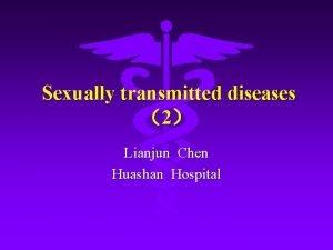 Sexually transmitted diseases 2 Lianjun Chen Huashan Hospital