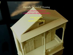 Digitally Fabricated Housing A production system for construction