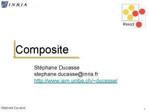 Composite Stphane Ducasse stephane ducasseinria fr http www